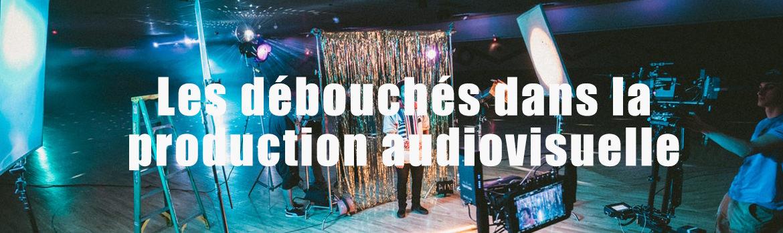 Les débouchés dans la production audiovisuelle