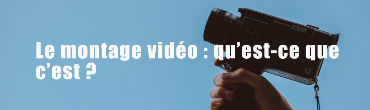 Qu'est-ce que le montage vidéo