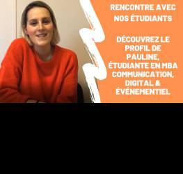 Rencontre avec nos étudiants : Pauline, étudiante en MBA Communication, digital & événementiel